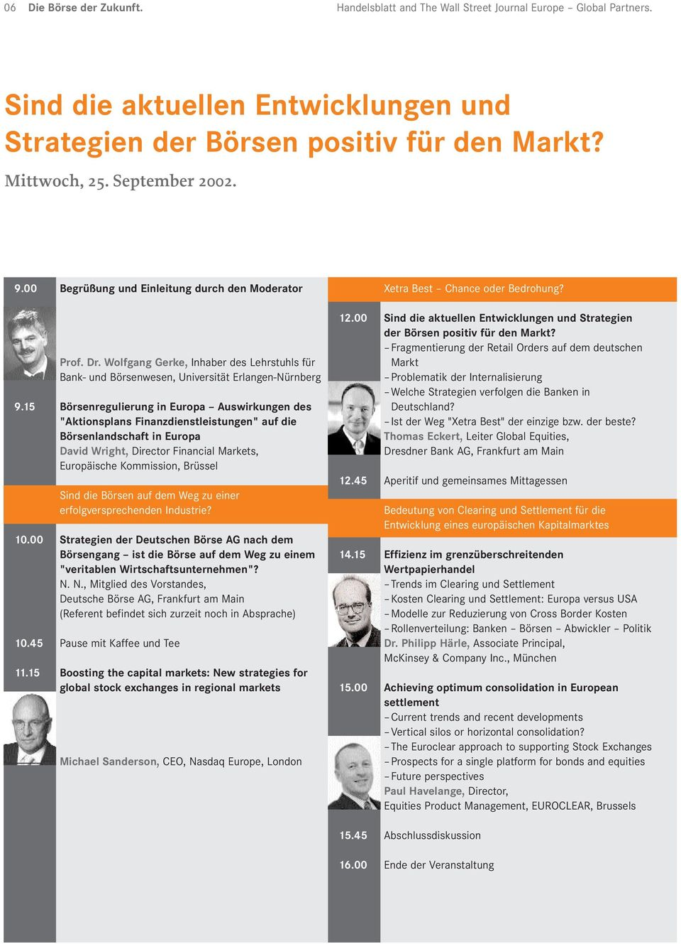 "15 Börsenregulierung in Europa Auswirkungen des ""Aktionsplans Finanzdienstleistungen"" auf die Börsenlandschaft in Europa David Wright, Director Financial Markets, Europäische Kommission, Brüssel Sind"
