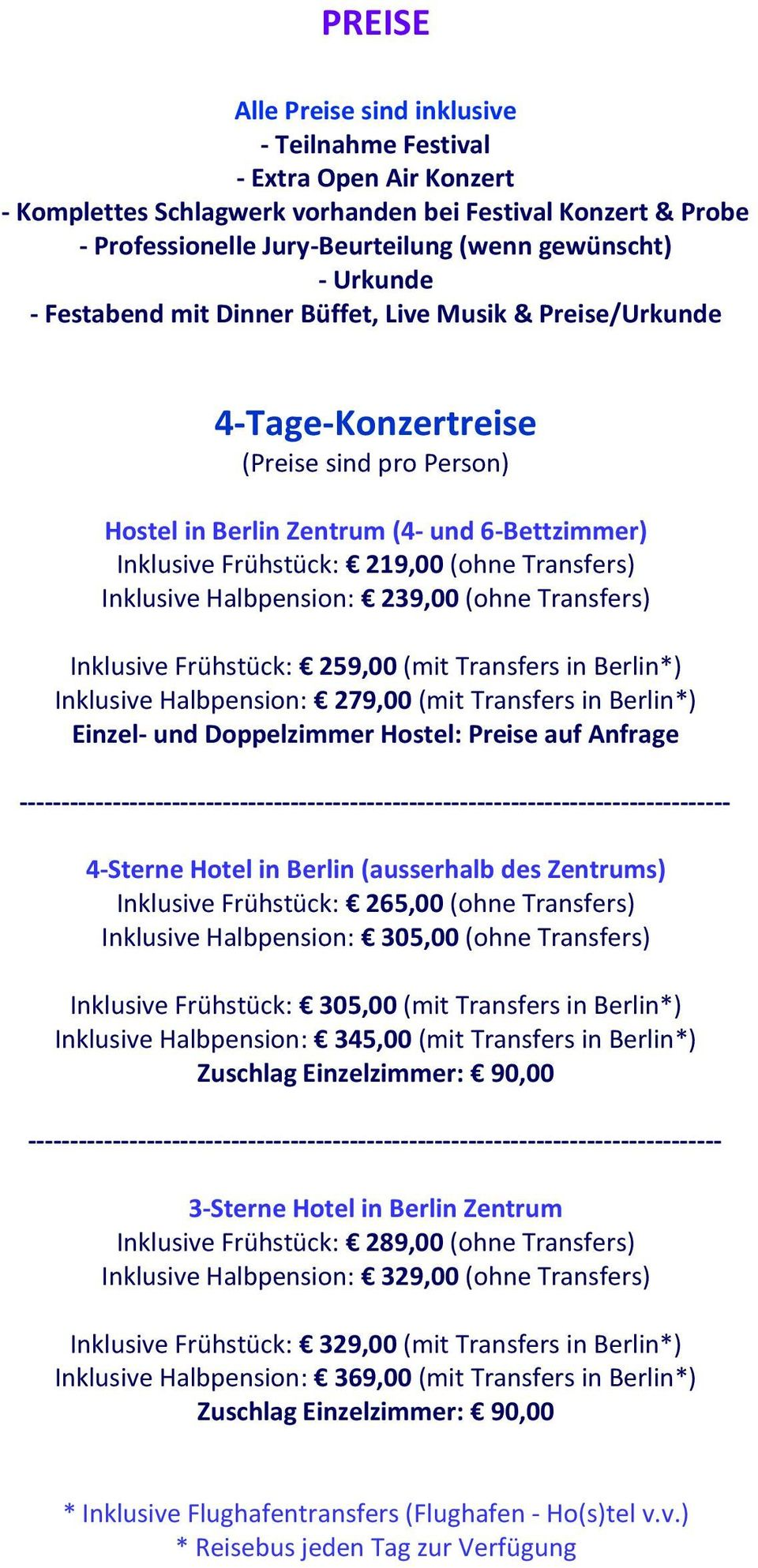 Transfers) Inklusive Halbpension: 239,00 (ohne Transfers) Inklusive Frühstück: 259,00 (mit Transfers in Berlin*) Inklusive Halbpension: 279,00 (mit Transfers in Berlin*) Einzel- und Doppelzimmer