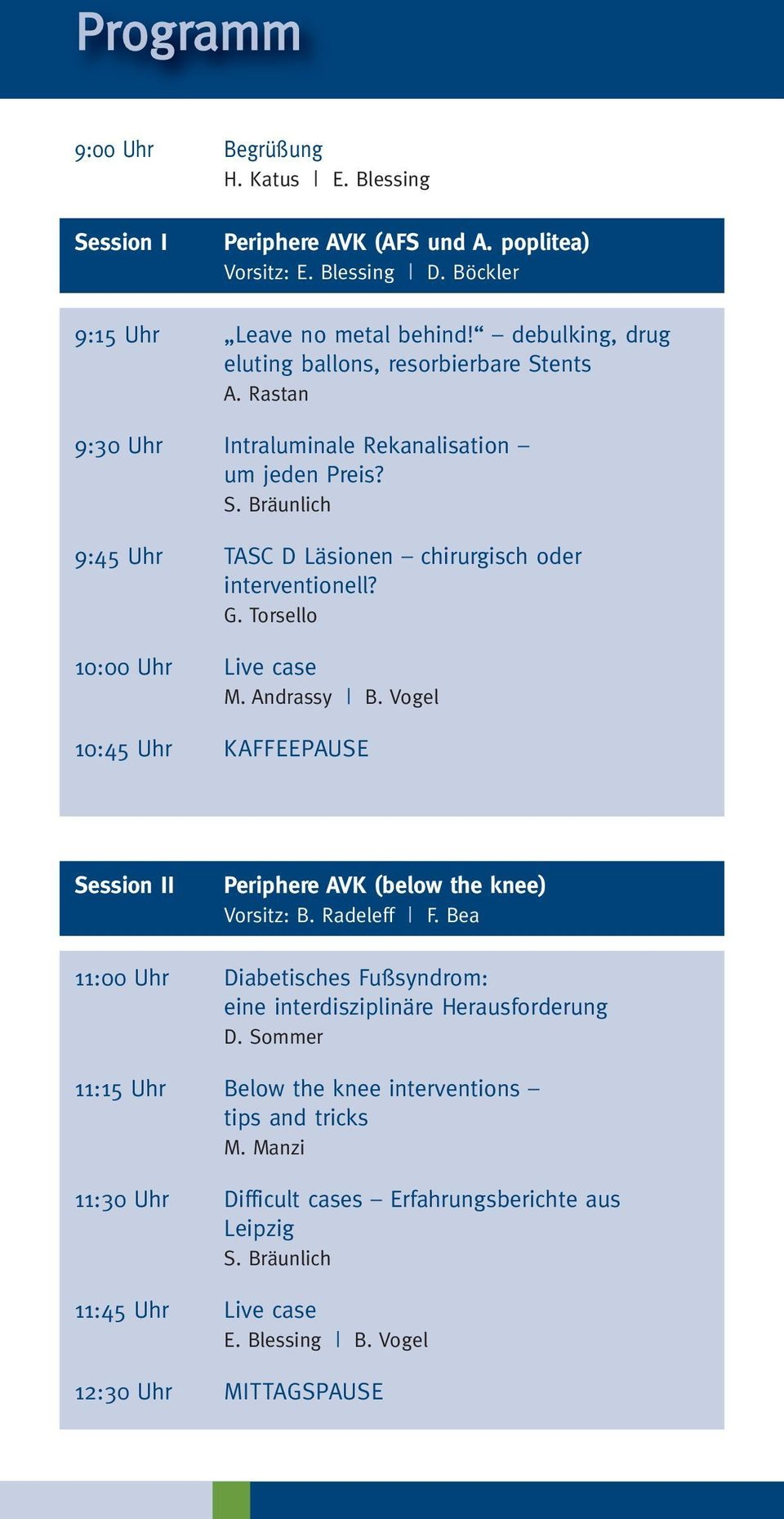 Torsello 10:00 Uhr Live case M. Andrassy B. Vogel 10:45 Uhr KAFFEEPAUSE Session II Periphere AVK (below the knee) Vorsitz: B. Radeleff F.