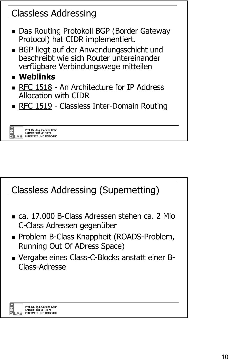 Architecture for IP Address Allocation with CIDR RFC 1519 - Classless Inter-Domain Routing Classless Addressing (Supernetting) ca. 17.