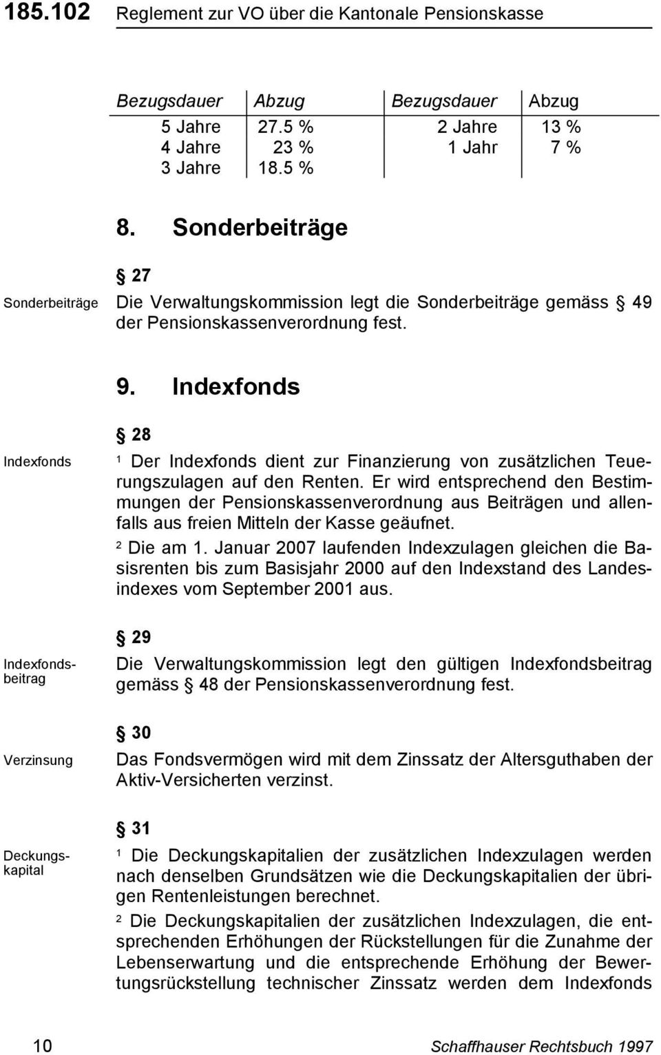 Indexfonds Indexfonds Verzinsung Indexfondsbeitrag Deckungskapital 8 Der Indexfonds dient zur Finanzierung von zusätzlichen Teuerungszulagen auf den Renten.
