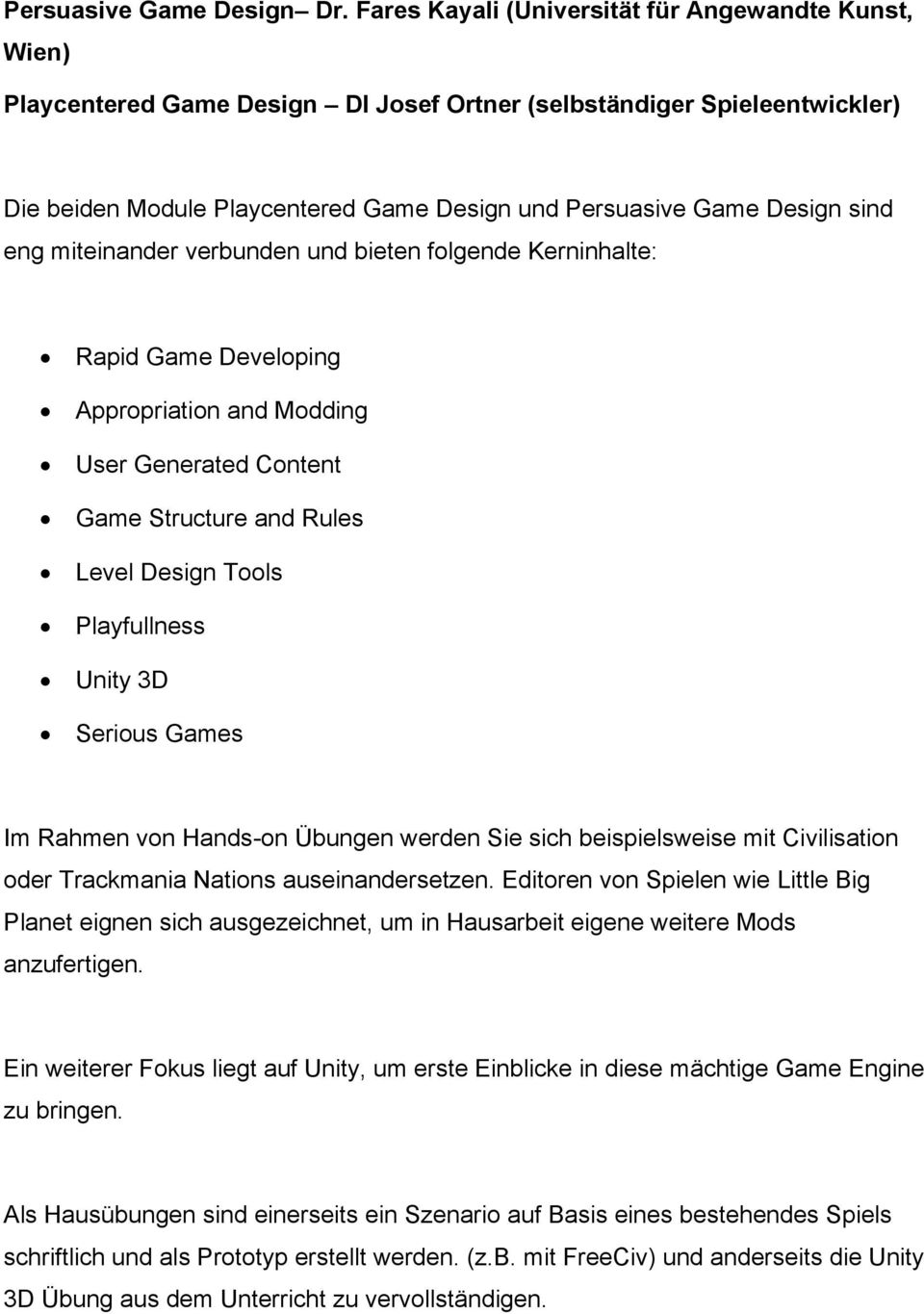 sind eng miteinander verbunden und bieten folgende Kerninhalte: Rapid Game Developing Appropriation and Modding User Generated Content Game Structure and Rules Level Design Tools Playfullness Unity