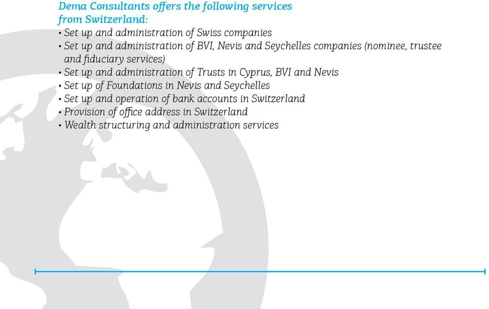 administration of Trusts in Cyprus, BVI and Nevis Set up of Foundations in Nevis and Seychelles Set up and operation