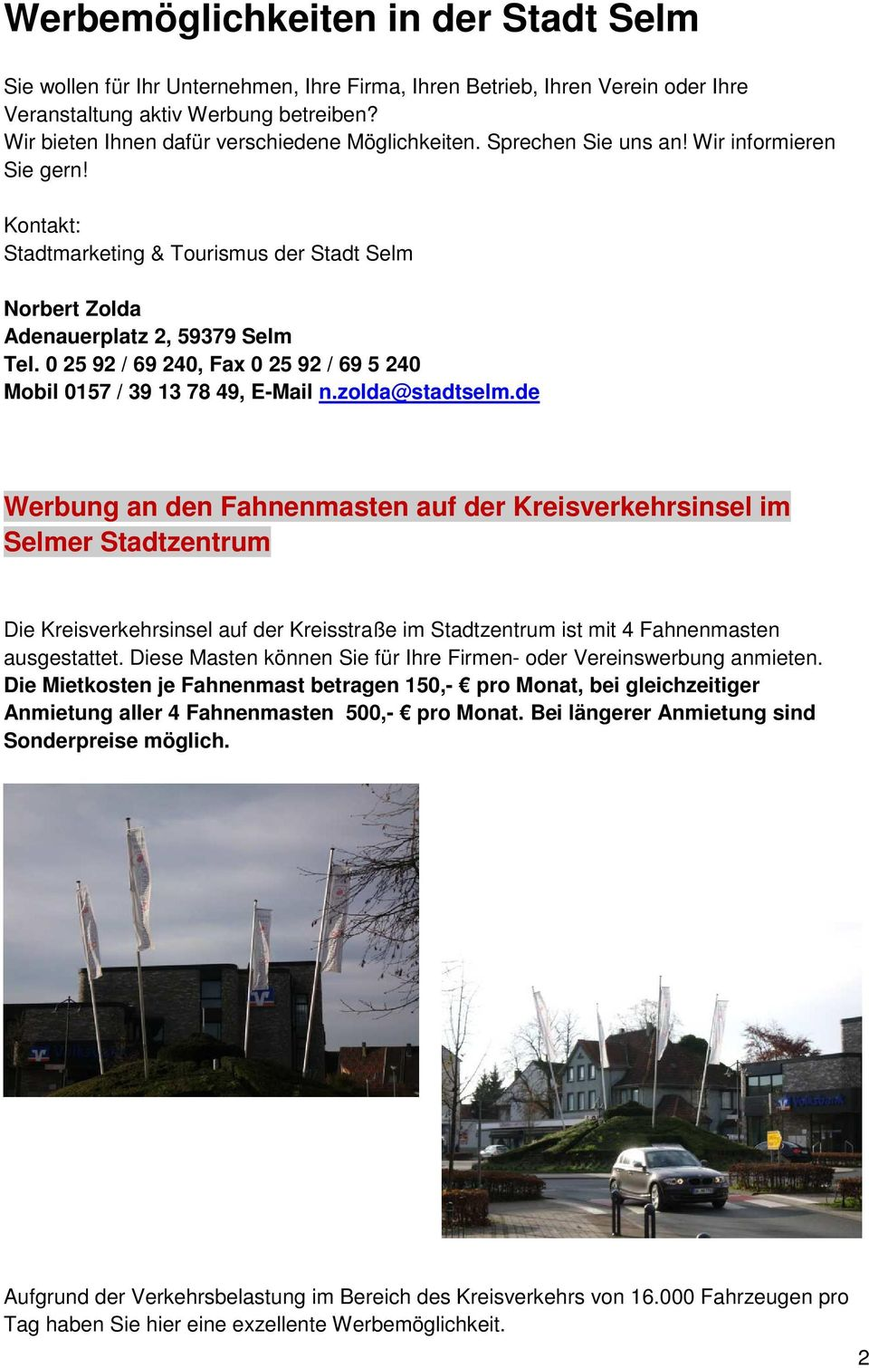 0 25 92 / 69 240, Fax 0 25 92 / 69 5 240 Mobil 0157 / 39 13 78 49, E-Mail n.zolda@stadtselm.