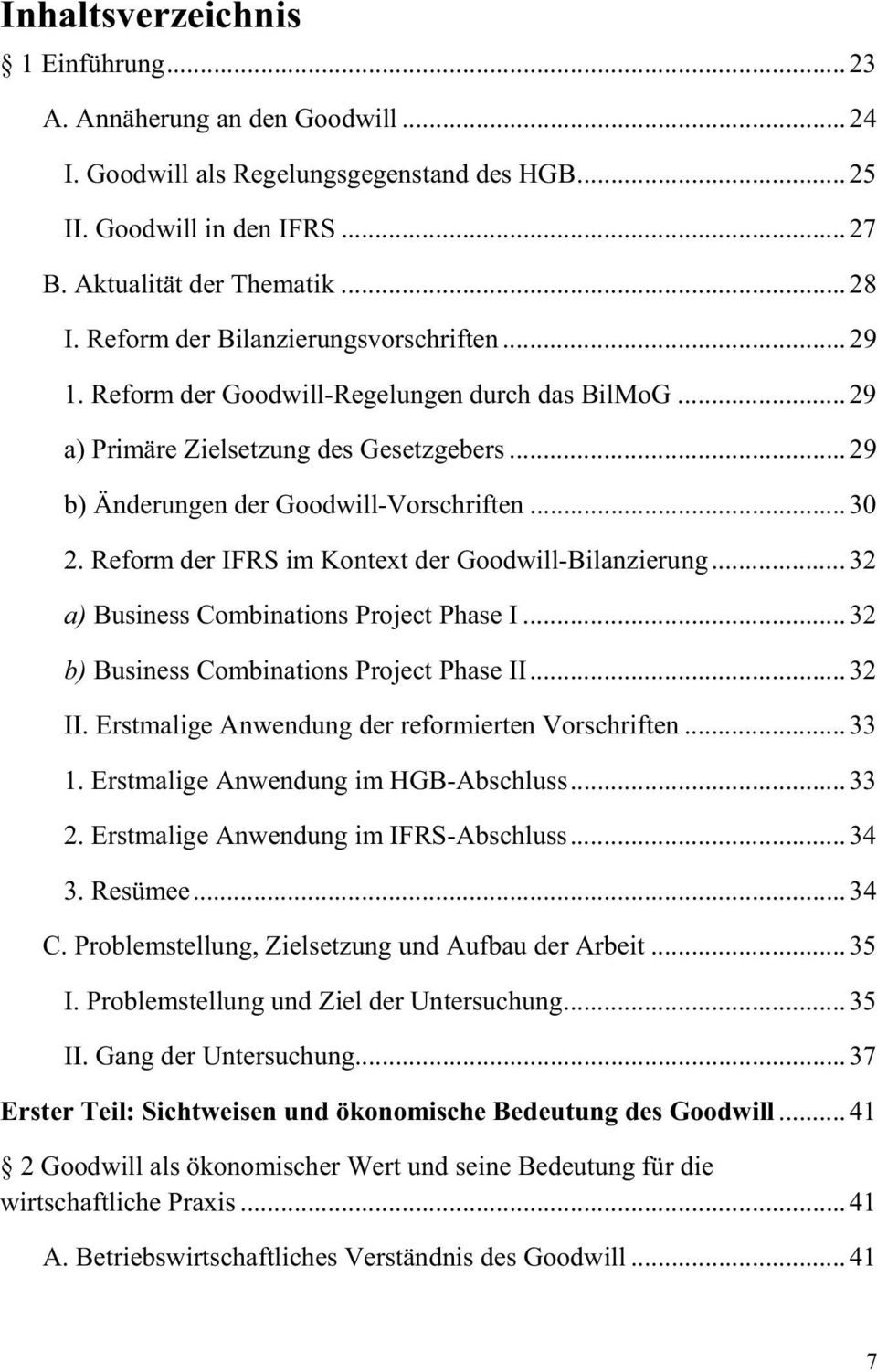 Reform der IFRS im Kontext der Goodwill-Bilanzierung... 32 a) Business Combinations Project Phase I... 32 b) Business Combinations Project Phase II... 32 II.