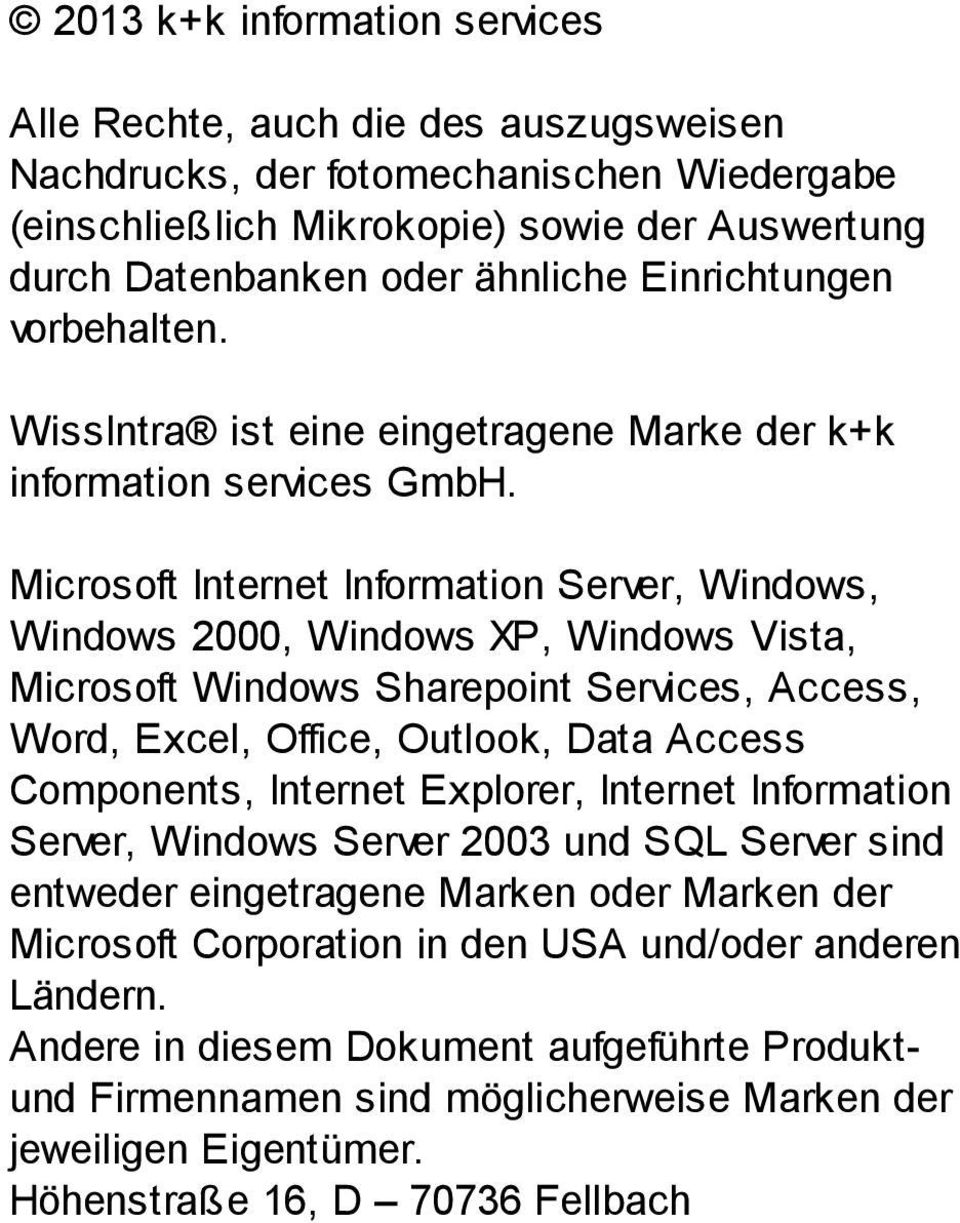 Microsoft Internet Information Server, Windows, Windows 2000, Windows XP, Windows Vista, Microsoft Windows Sharepoint Services, Access, Word, Excel, Office, Outlook, Data Access Components, Internet