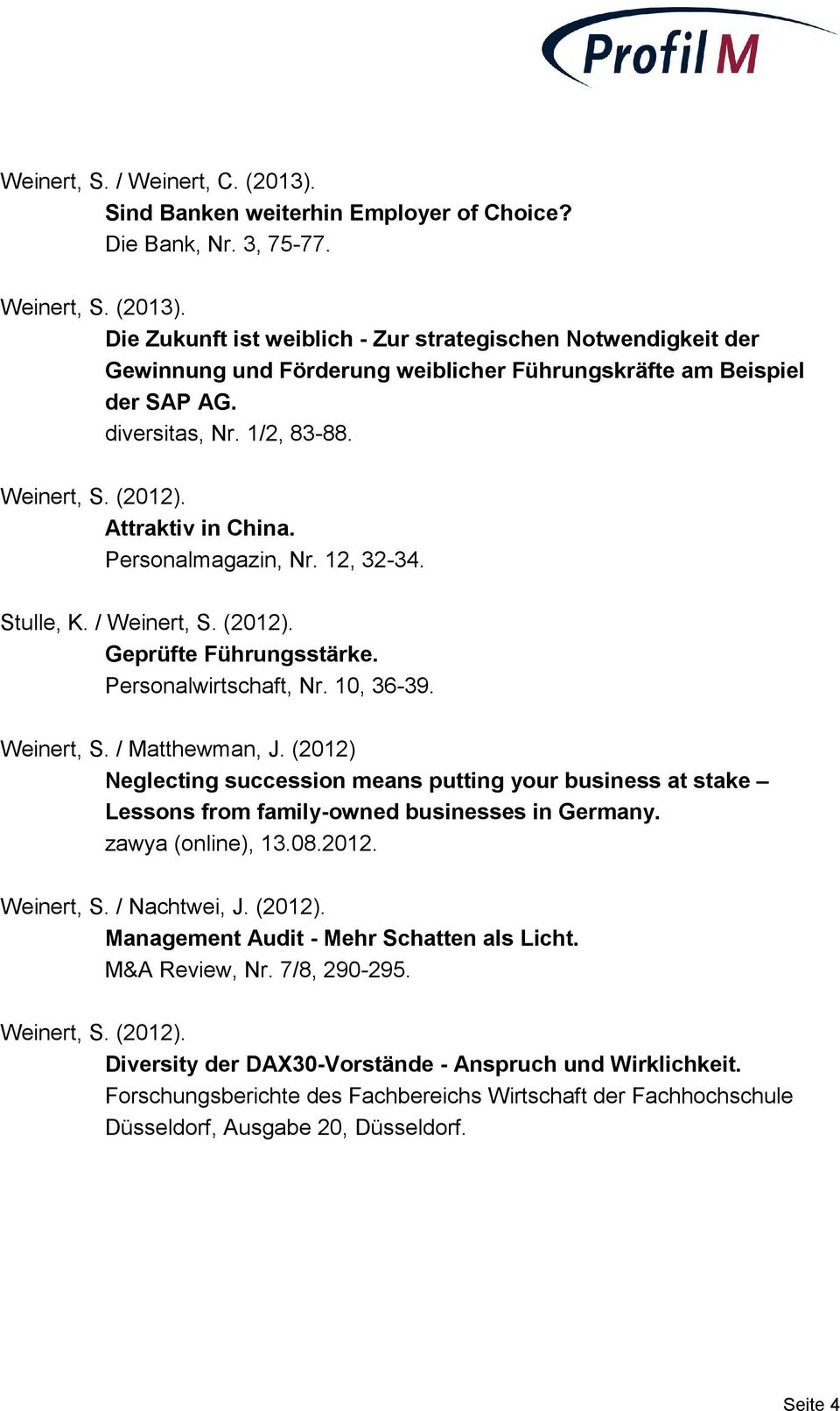 Weinert, S. / Matthewman, J. (2012) Neglecting succession means putting your business at stake Lessons from family-owned businesses in Germany. zawya (online), 13.08.2012. Weinert, S. / Nachtwei, J.