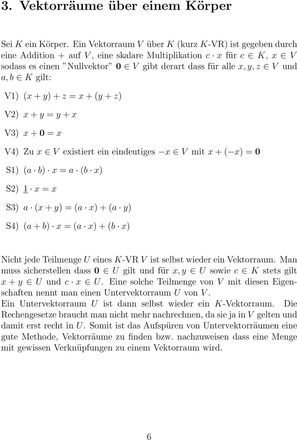 gilt: V1) (x + y) + z = x + (y + z) V2) x + y = y + x V3) x + 0 = x V4) Zu x V existiert ein eindeutiges x V mit x + ( x) = 0 S1) (a b) x = a (b x) S2) 1 x = x S3) a (x + y) = (a x) + (a y) S4) (a +