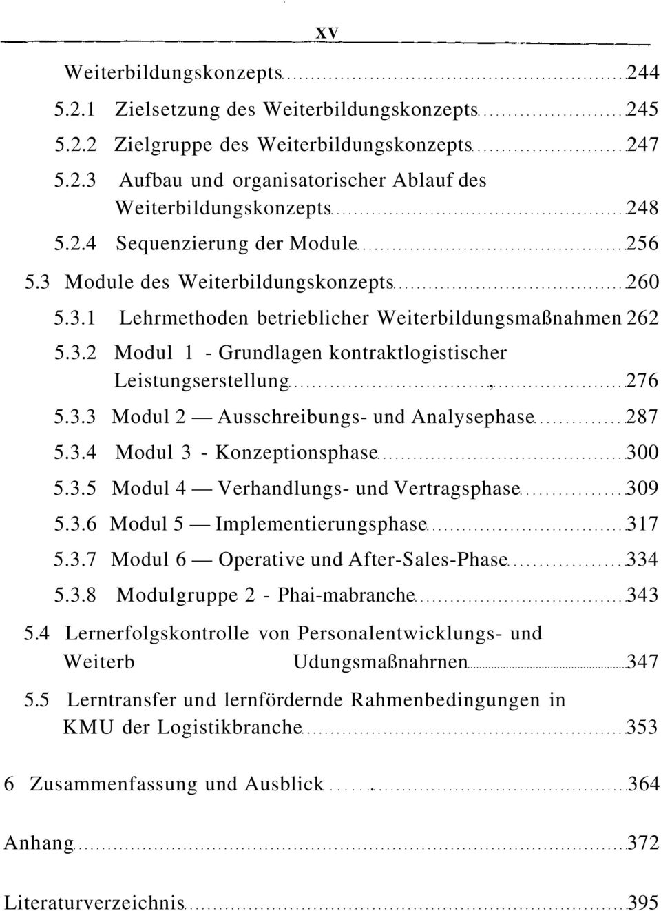 3.3 Modul 2 Ausschreibungs- und Analysephase 287 5.3.4 Modul 3 - Konzeptionsphase 300 5.3.5 Modul 4 Verhandlungs- und Vertragsphase 309 5.3.6 Modul 5 Implementierungsphase 317 5.3.7 Modul 6 Operative und After-Sales-Phase 334 5.