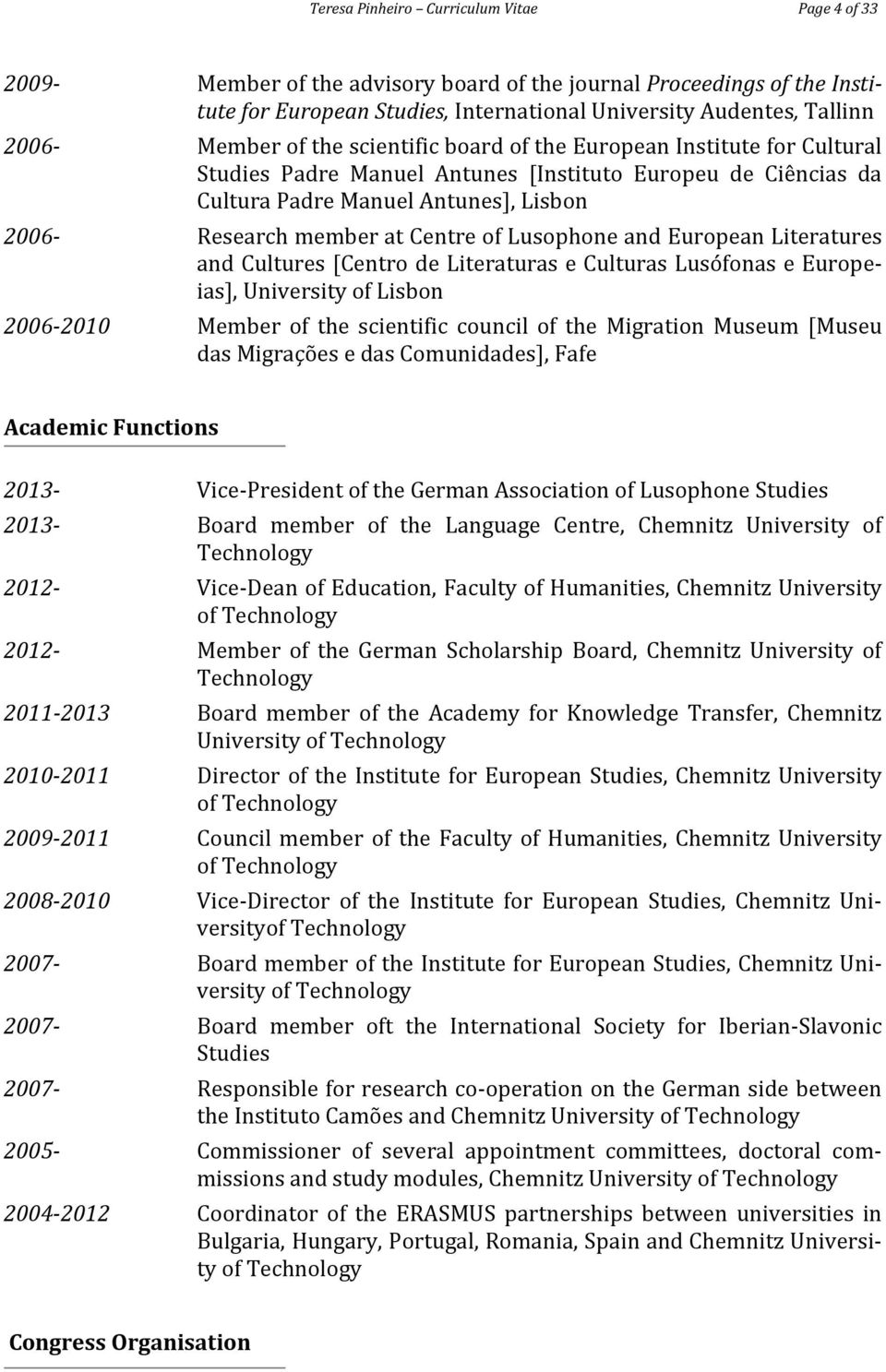 Centre of Lusophone and European Literatures and Cultures [Centro de Literaturas e Culturas Lusófonas e Europeias], University of Lisbon 2006-2010 Member of the scientific council of the Migration