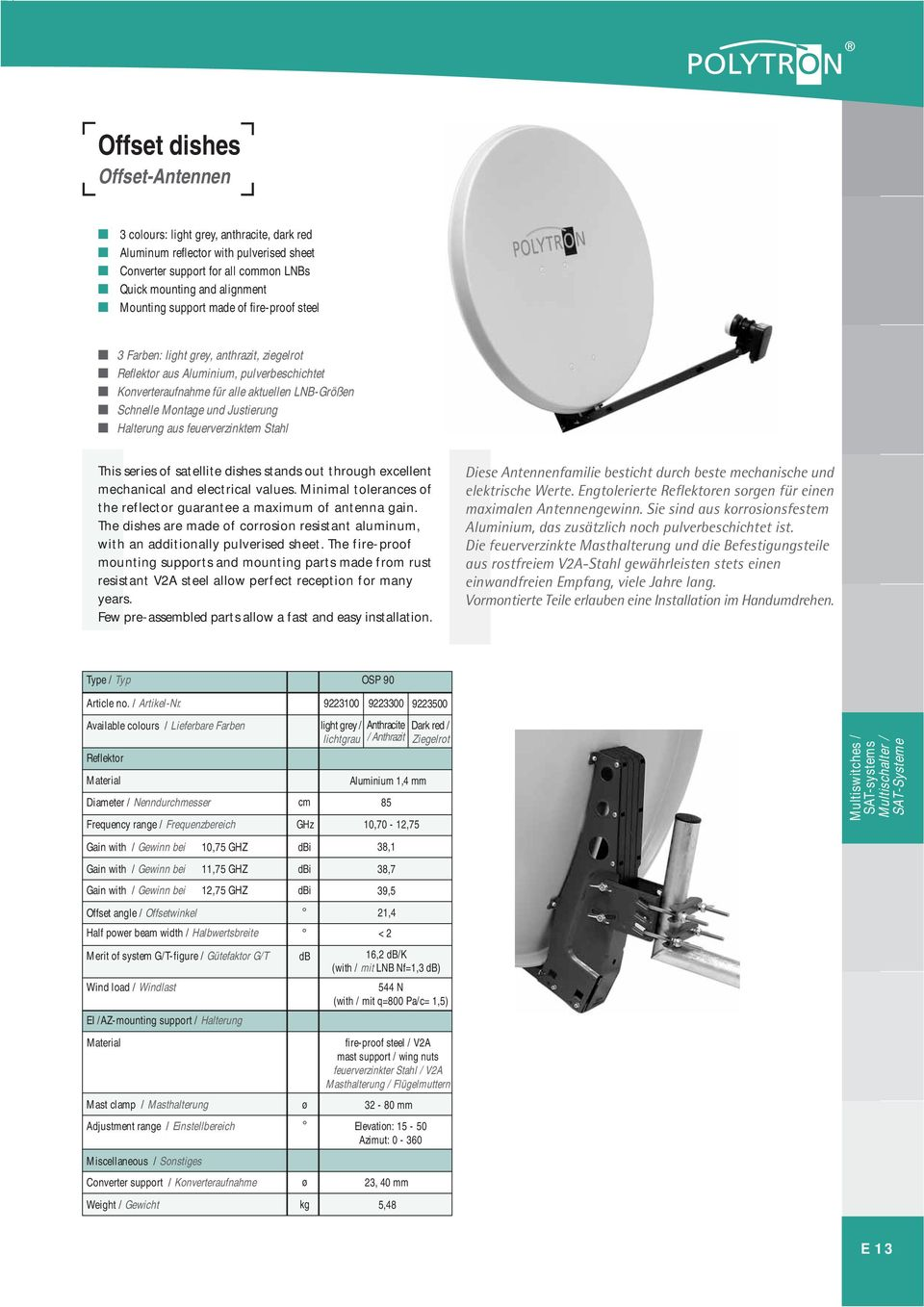 aus feuerverzinktem Stahl This series of satellite dishes stands out through excellent mechanical and electrical values. Minimal tolerances of the reflector guarantee a maximum of antenna gain.