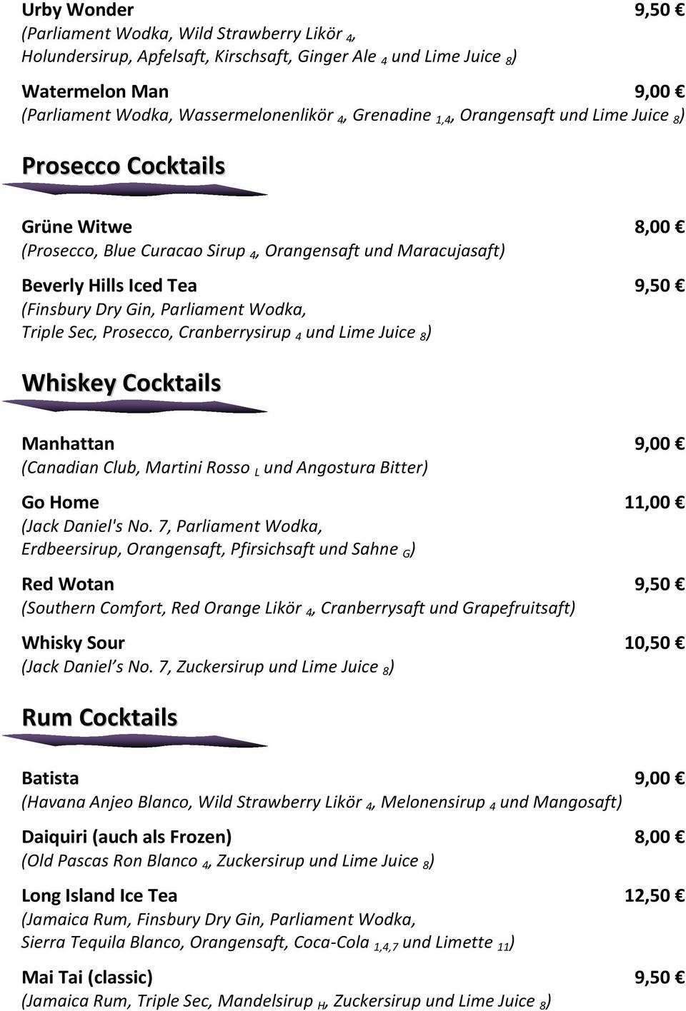 Parliament Wodka, Triple Sec, Prosecco, Cranberrysirup 4 und Lime Juice 8 ) Whiskey Cocktails Manhattan 9,00 (Canadian Club, Martini Rosso L und Angostura Bitter) Go Home 11,00 (Jack Daniel's No.