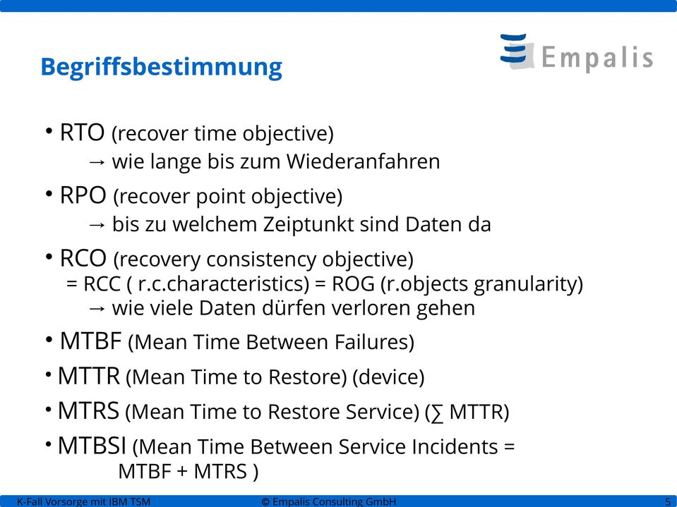 objects granularity) wie viele Daten dürfen verloren gehen MTBF (Mean Time Between Failures) MTTR (Mean Time to