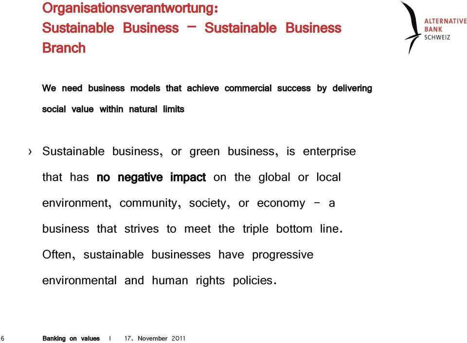 enterprise that has no negative impact on the global or local environment, community, society, or economy - a business