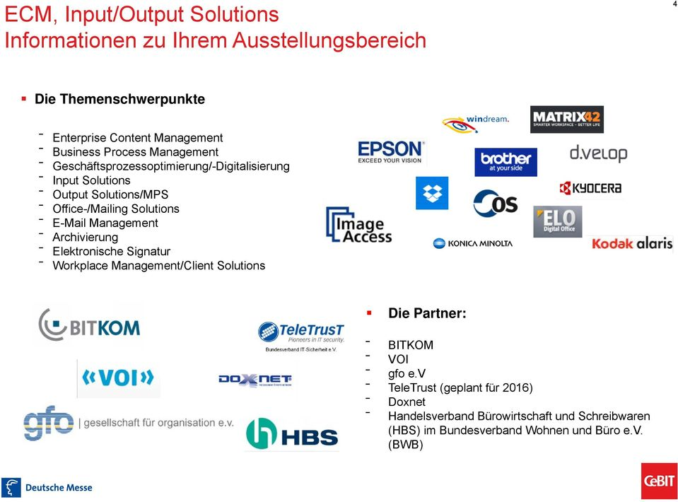 Solutions E-Mail Management Archivierung Elektronische Signatur Workplace Management/Client Solutions Die Partner: BITKOM VOI gfo