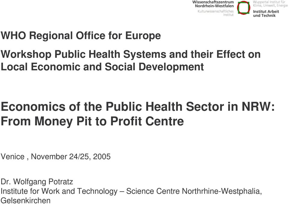 From Money Pit to Profit Centre Venice, November 24/25, 2005 Dr.