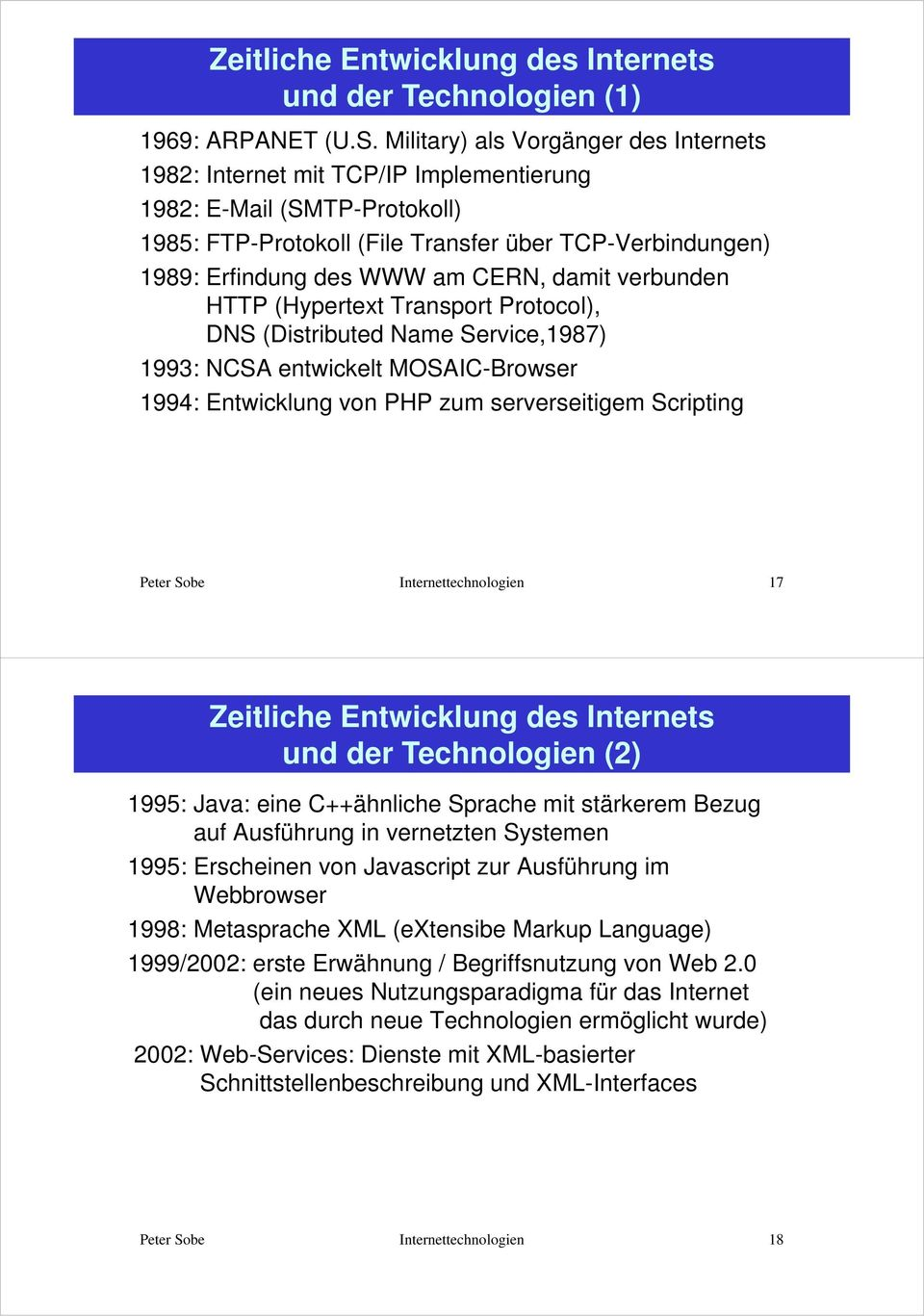 CERN, damit verbunden HTTP (Hypertext Transport Protocol), DNS (Distributed Name Service,1987) 1993: NCSA entwickelt MOSAIC-Browser 1994: Entwicklung von PHP zum serverseitigem Scripting 17 Zeitliche