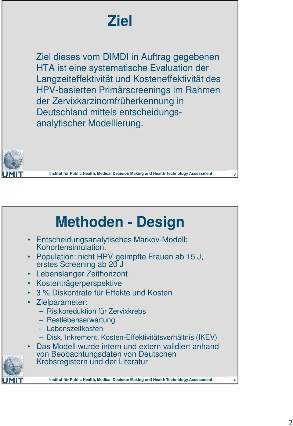 Institut für Public Health, Medical Decision Making and Health Technology Assessment 3 Methoden - Design Entscheidungsanalytisches Markov-Modell; Kohortensimulation.