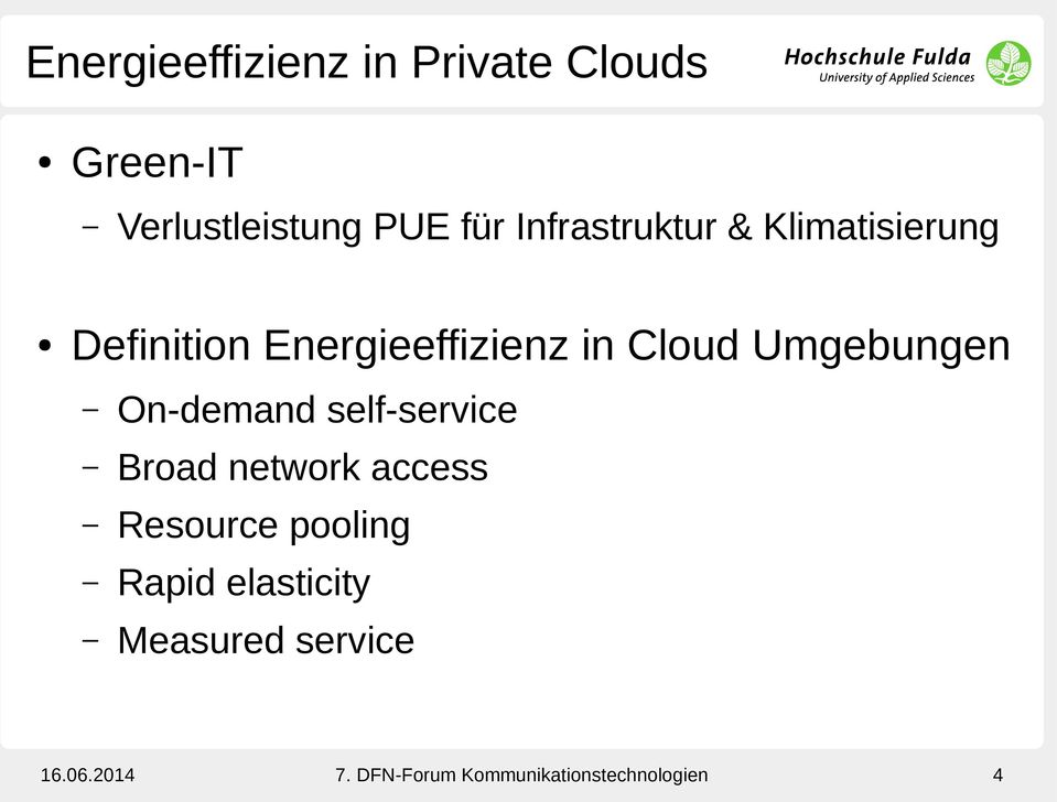 Umgebungen On-demand self-service Broad network access Resource pooling