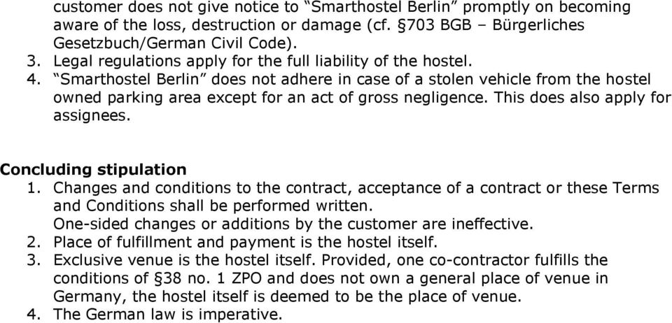 Smarthostel Berlin does not adhere in case of a stolen vehicle from the hostel owned parking area except for an act of gross negligence. This does also apply for assignees. Concluding stipulation 1.