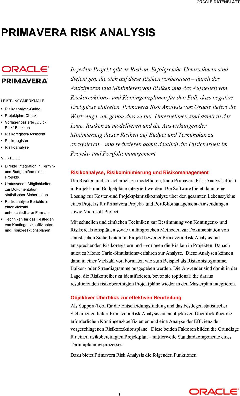 Projektplan-Check Vorlagenbasierte Quick Risk -Funktion Risikoregister-Assistent Risikoregister Risikoanalyse VORTEILE Direkte Integration in Terminund Budgetpläne eines Projekts Umfassende