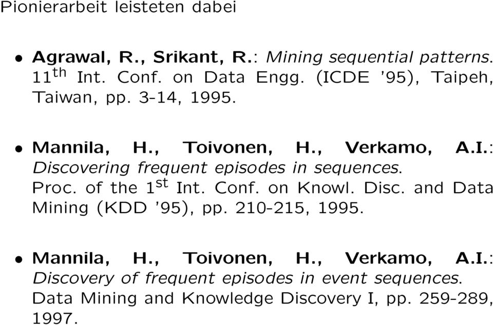 Proc. of the 1 st Int. Conf. on Knowl. Disc. and Data Mining (KDD 95), pp. 210-215, 1995. Mannila, H., Toivonen, H.