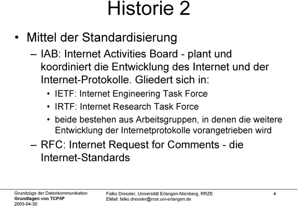 Gliedert sich in: IETF: Internet Engineering Task Force IRTF: Internet Research Task Force beide