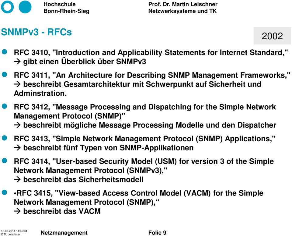 "RFC 3412, ""Message Processing and Dispatching for the Simple Network Management Protocol (SNMP)"" beschreibt mögliche Message Processing Modelle und den Dispatcher RFC 3413, ""Simple Network Management"
