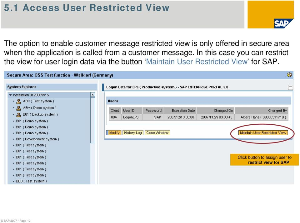 In this case you can restrict the view for user login data via the button Maintain User