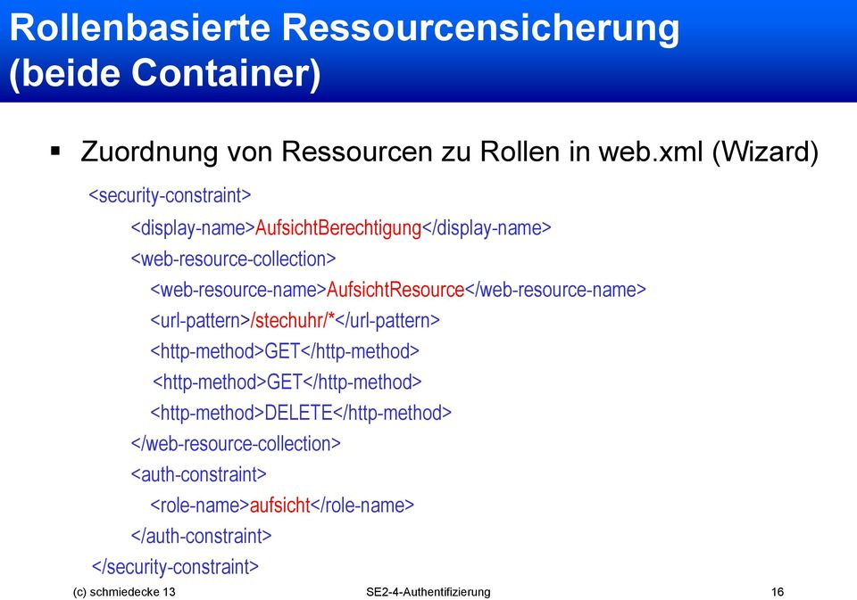 <web-resource-name>aufsichtresource</web-resource-name> <url-pattern>/stechuhr/*</url-pattern> <http-method>get</http-method>
