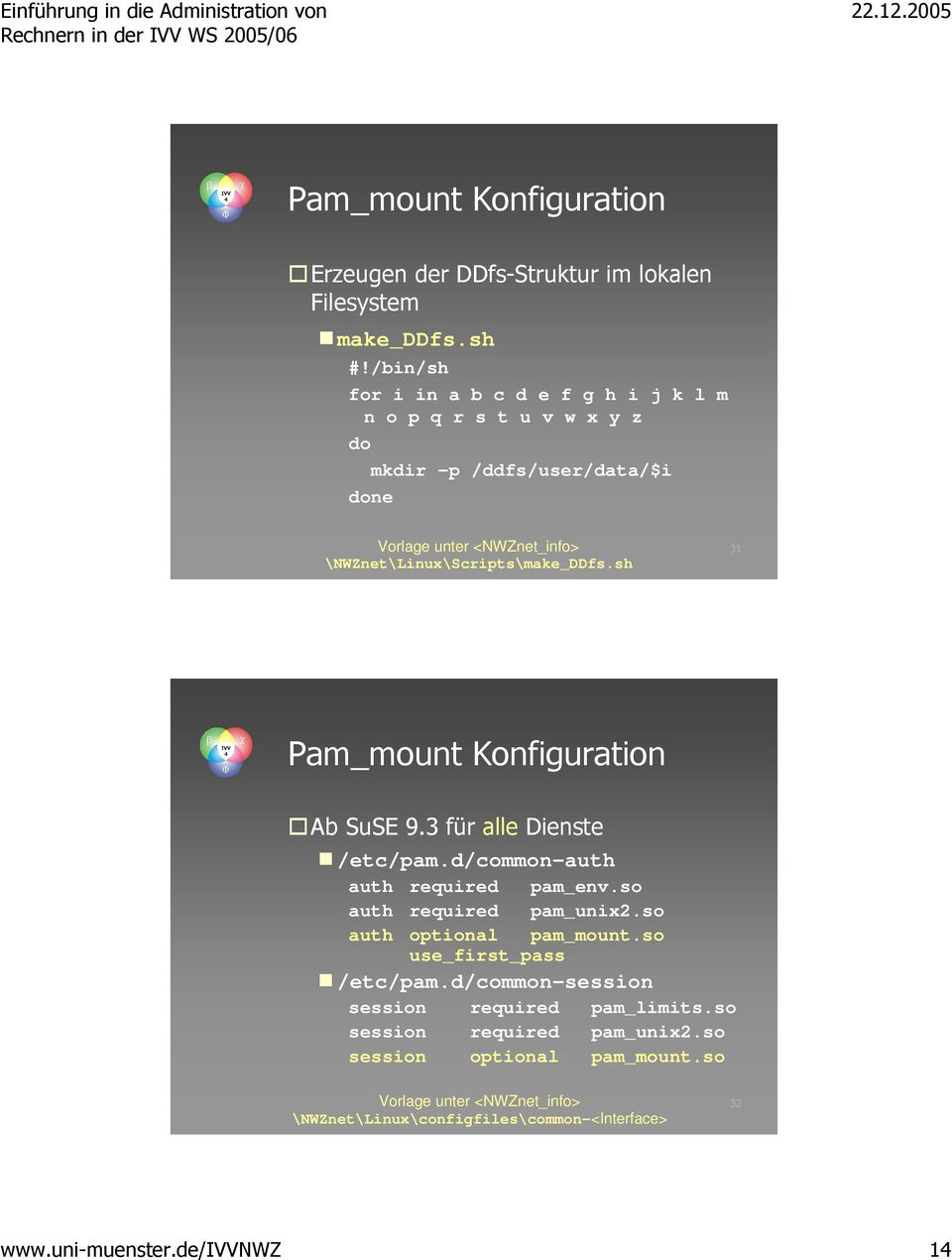 sh 31 Pam_mount Konfiguration Ab SuSE 9.3 für alle Dienste /etc/pam.d/common-auth auth required pam_env.so auth required pam_unix2.