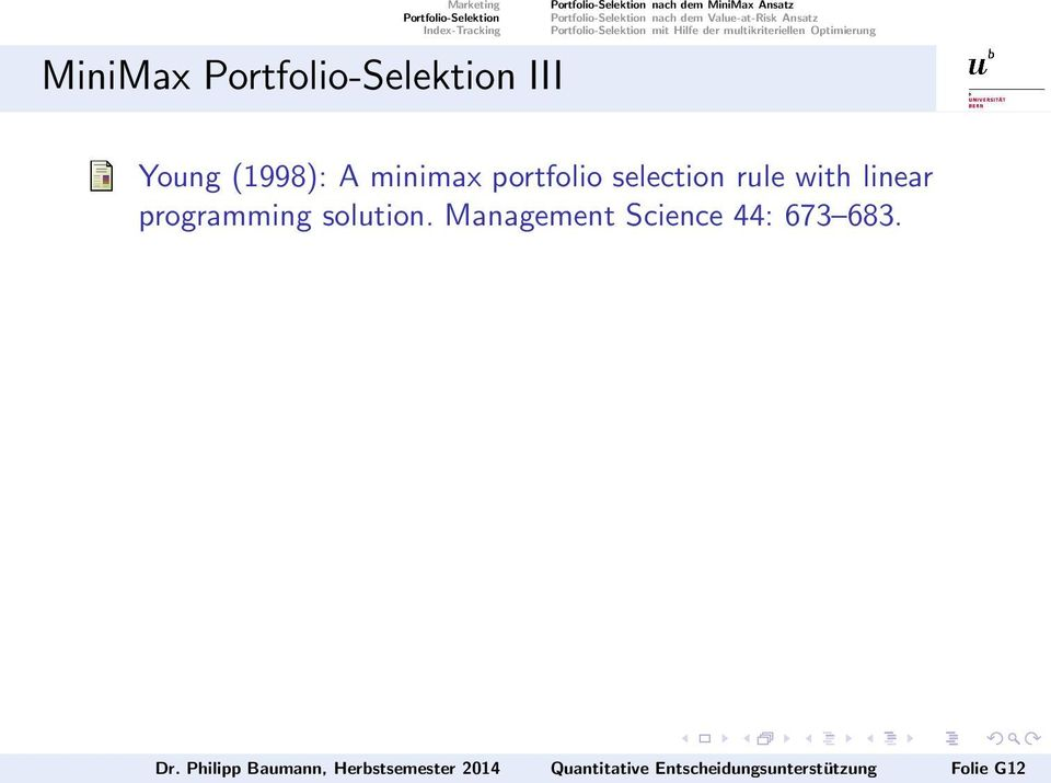 multikriteriellen Optimierung Young (1998): A minimax portfolio selection rule with linear programming