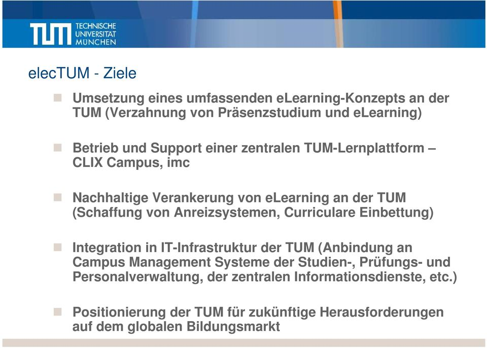 Anreizsystemen, Curriculare Einbettung) Integration in IT-Infrastruktur der TUM (Anbindung an Campus Management Systeme der Studien-,