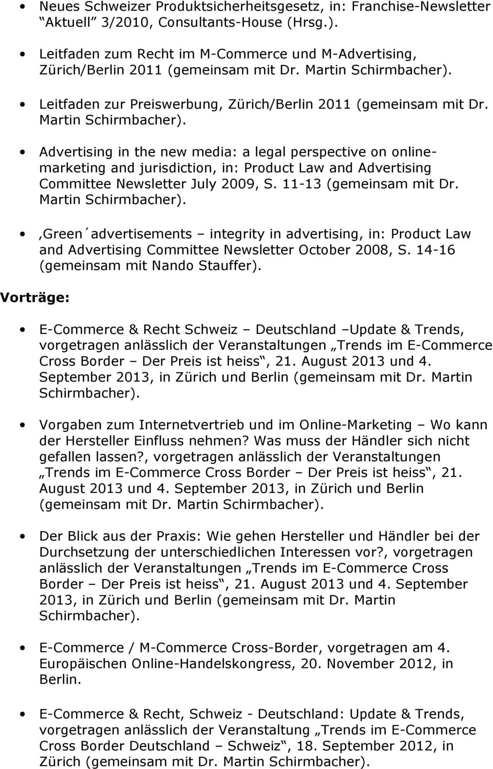 Martin Advertising in the new media: a legal perspective on onlinemarketing and jurisdiction, in: Product Law and Advertising Committee Newsletter July 2009, S. 11-13 (gemeinsam mit Dr.