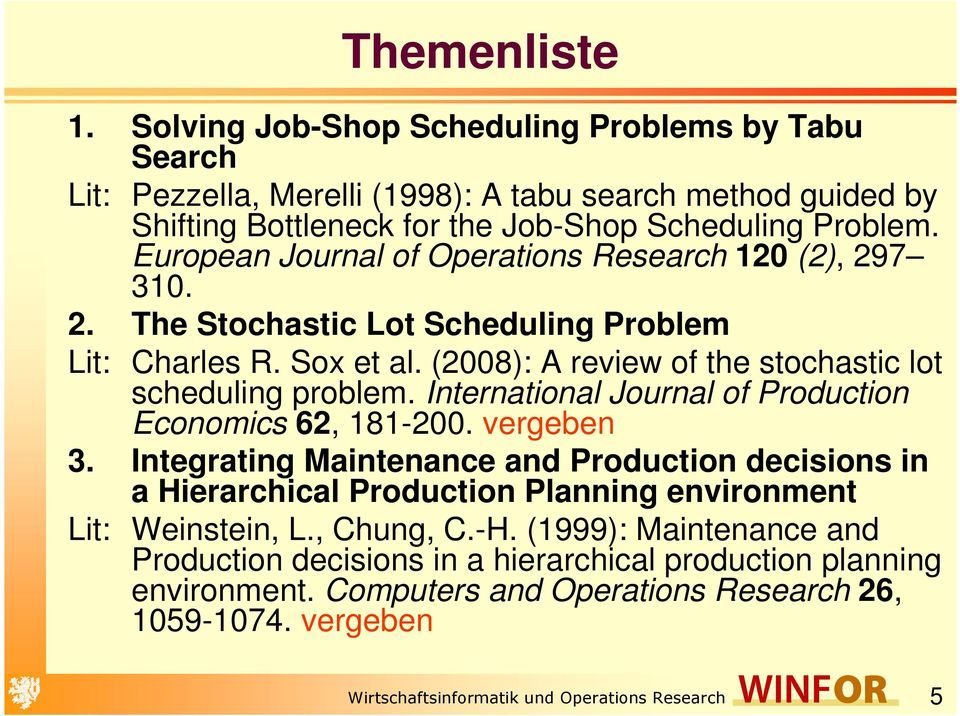 International Journal of Production Economics 62, 181-200. vergeben 3. Integrating Maintenance and Production decisions in a Hierarchical Production Planning environment Lit: Weinstein, L.