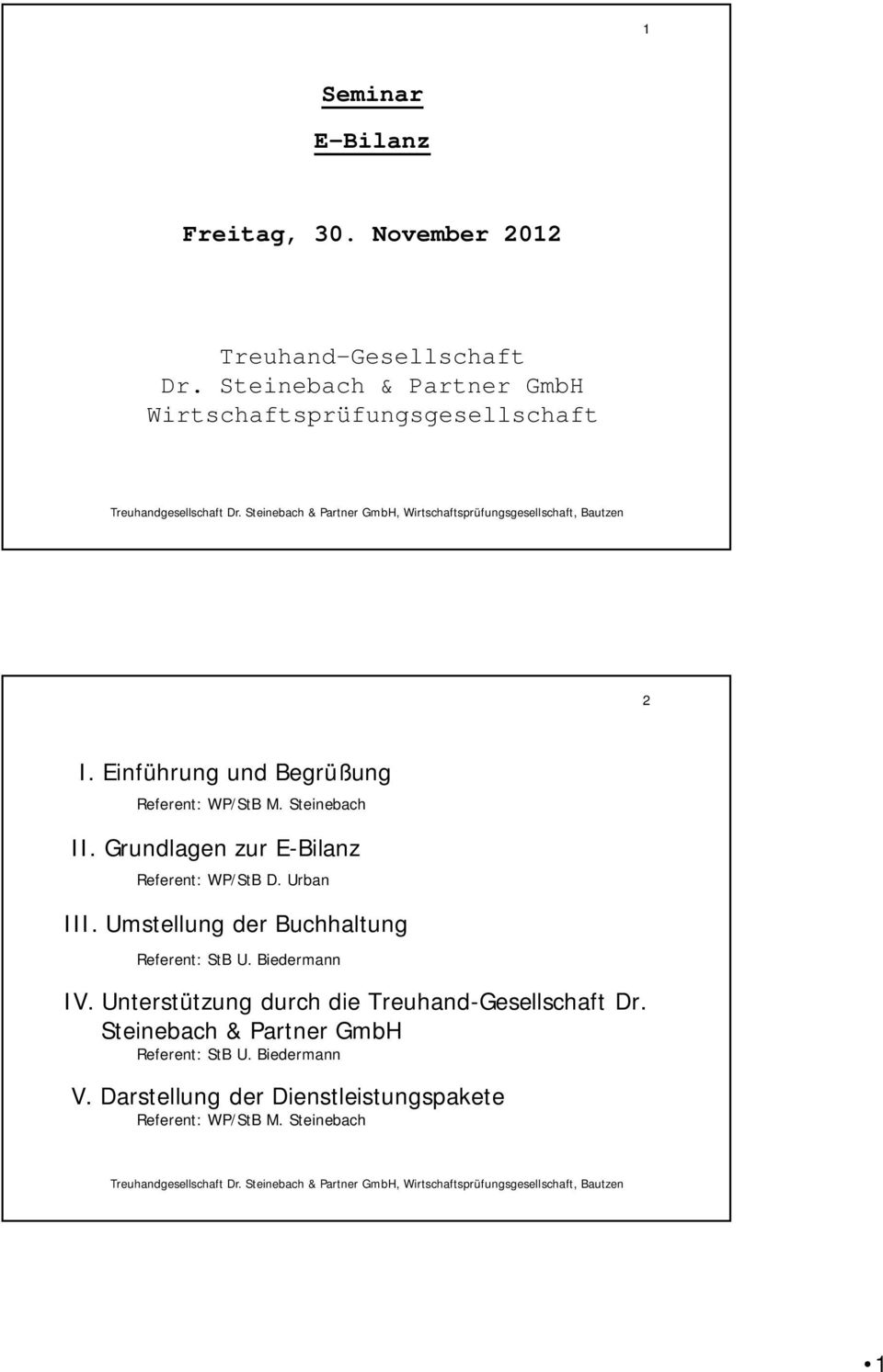Steinebach II. Grundlagen zur E-Bilanz Referent: WP/StB D. Urban Referent: StB U. Biedermann IV.