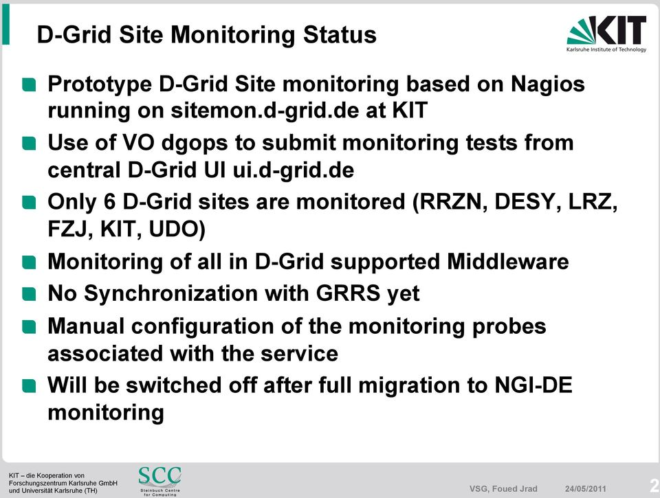Only 6 D-Grid sites are monitored (RRZN, DESY, LRZ, FZJ, KIT, UDO)! Monitoring of all in D-Grid supported Middleware!