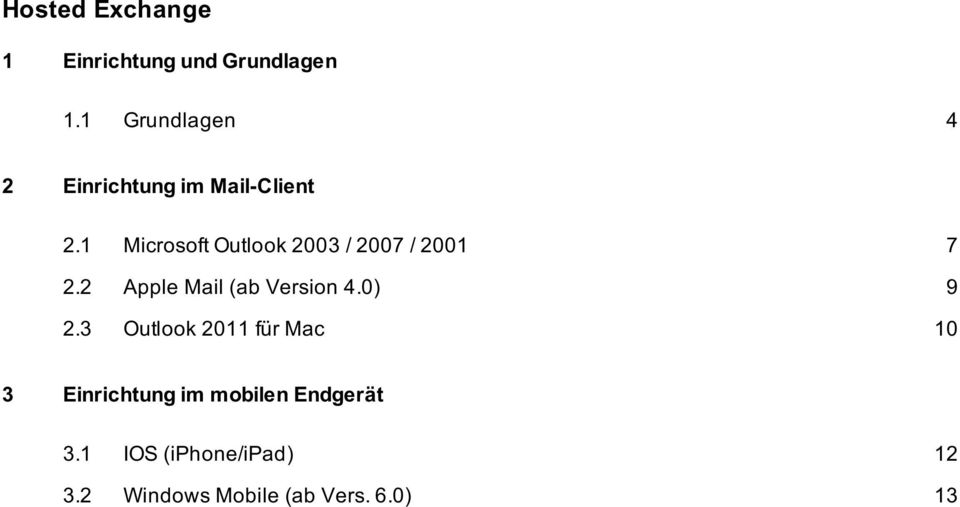3 Microsoft Outlook 2003 / 2007 / 2001 7 Apple Mail (ab Version 4.