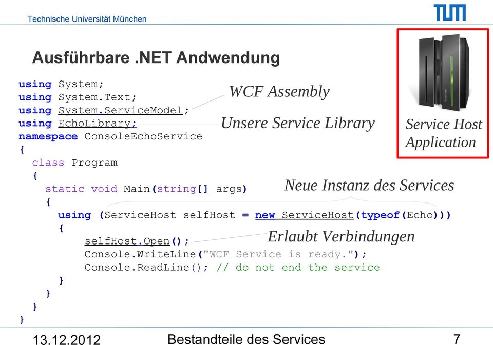 Program { Neue Instanz des Services static void Main(string[] args) { using (ServiceHost selfhost = new