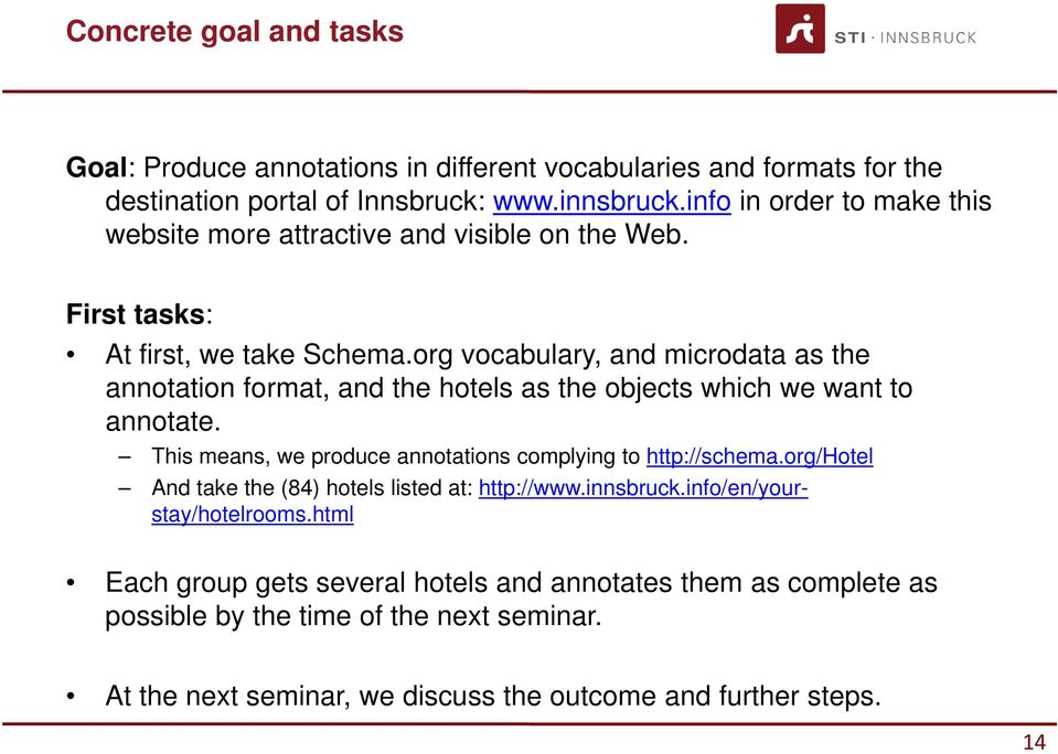 org vocabulary, and microdata as the annotation format, and the hotels as the objects which we want to annotate. This means, we produce annotations complying to http://schema.