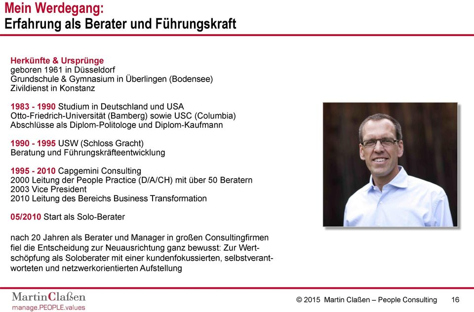 1995-2010 Capgemini Cnsulting 2000 Leitung der Peple Practice (D/A/CH) mit über 50 Beratern 2003 Vice President 2010 Leitung des Bereichs Business Transfrmatin 05/2010 Start als Sl-Berater nach 20