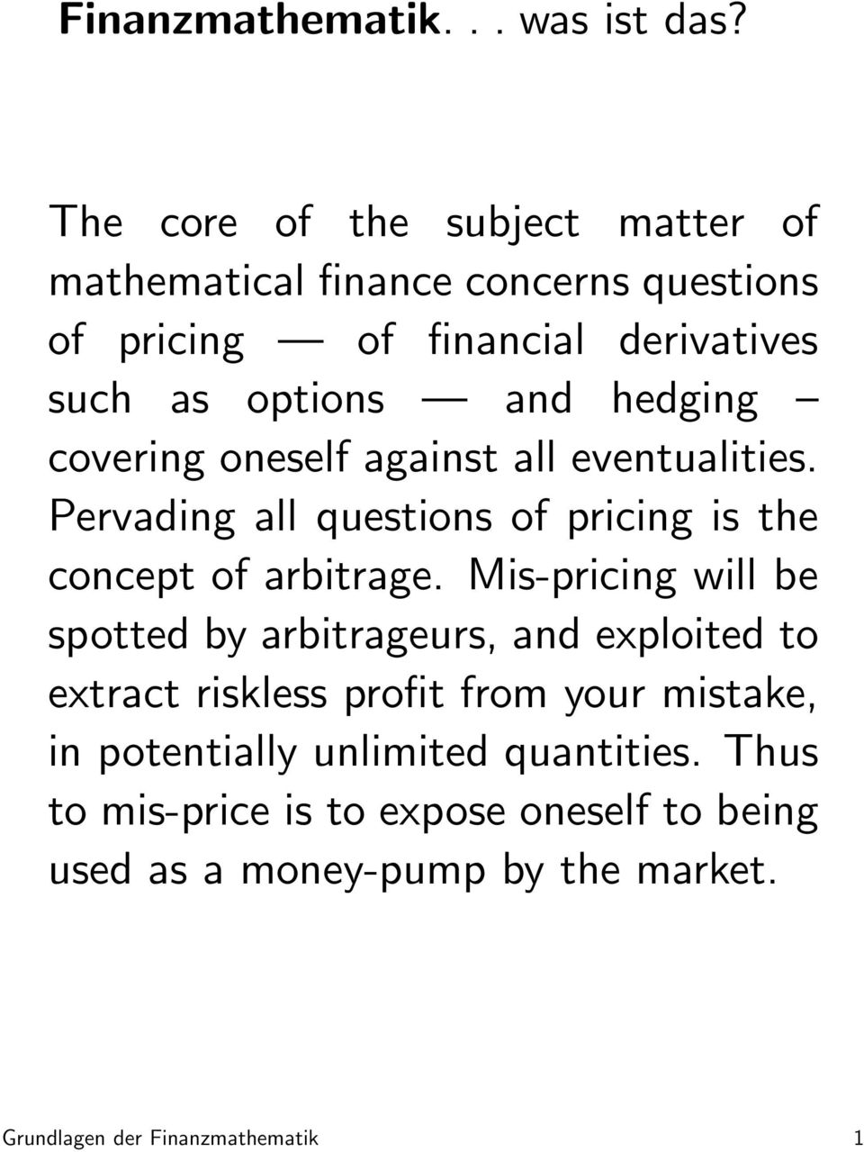 hedging covering oneself against all eventualities. Pervading all questions of pricing is the concept of arbitrage.