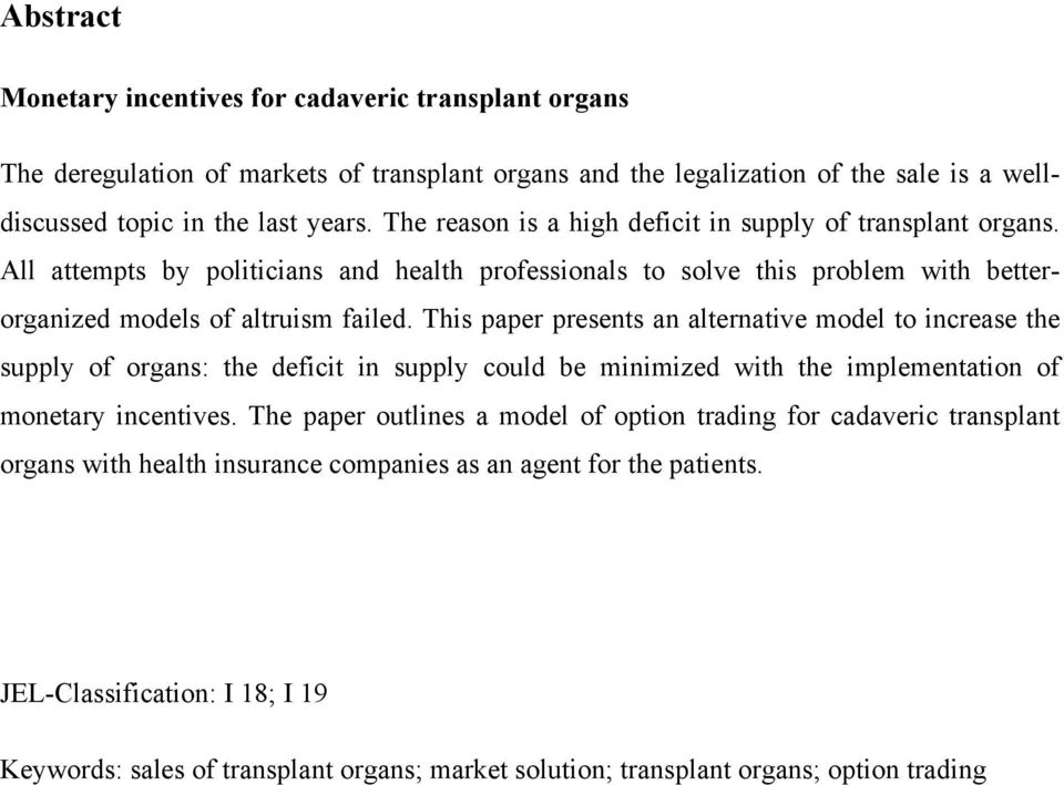 This paper presents an alternative model to increase the supply of organs: the deficit in supply could be minimized with the implementation of monetary incentives.