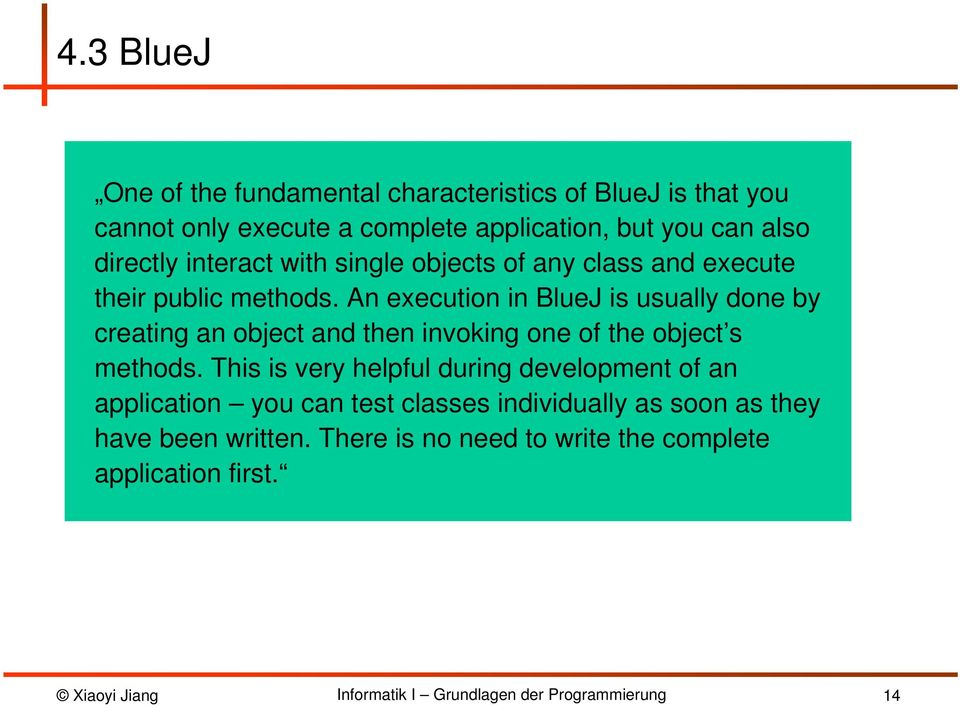 An execution in BlueJ is usually done by creating an object and then invoking one of the object s methods.