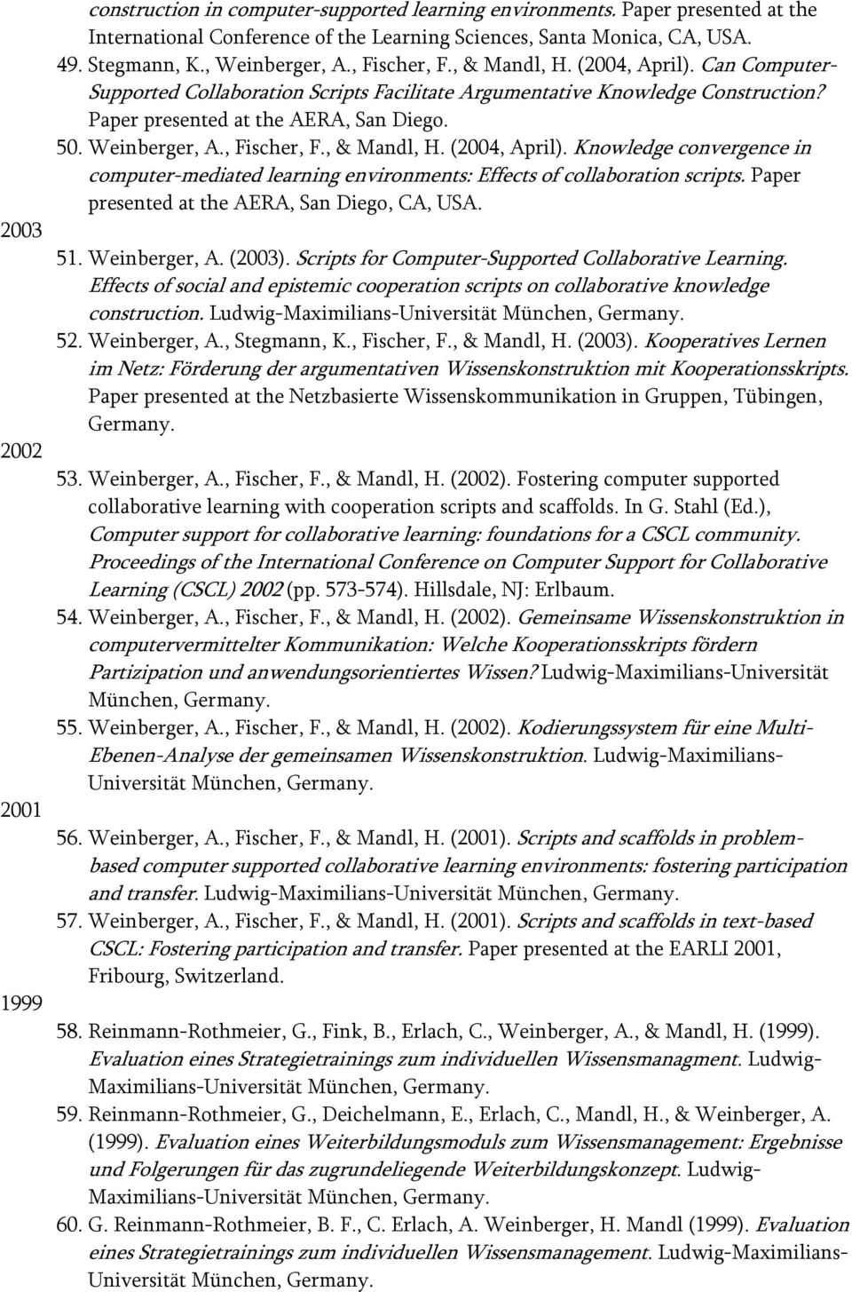 Weinberger, A., Fischer, F., & Mandl, H. (2004, April). Knowledge convergence in computer-mediated learning environments: Effects of collaboration scripts.