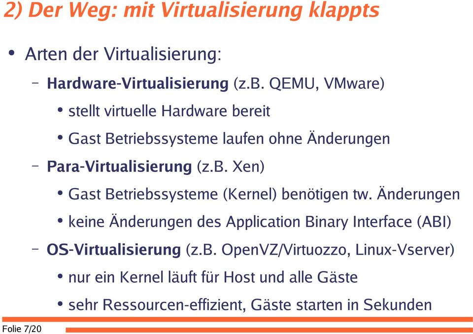 Änderungen keine Änderungen des Application Binary Interface (ABI) OS-Virtualisierung (z.b.
