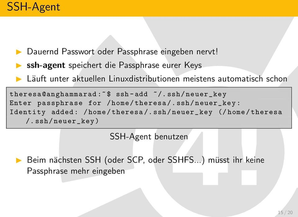 theresa@anghammarad :~$ ssh - add ~/. ssh / neuer_key Enter passphrase for / home / theresa /.
