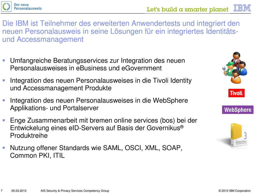 Produkte Integration des neuen Personalausweises in die WebSphere Applikations- und Portalserver Enge Zusammenarbeit mit bremen online services (bos) bei der Entwickelung eines