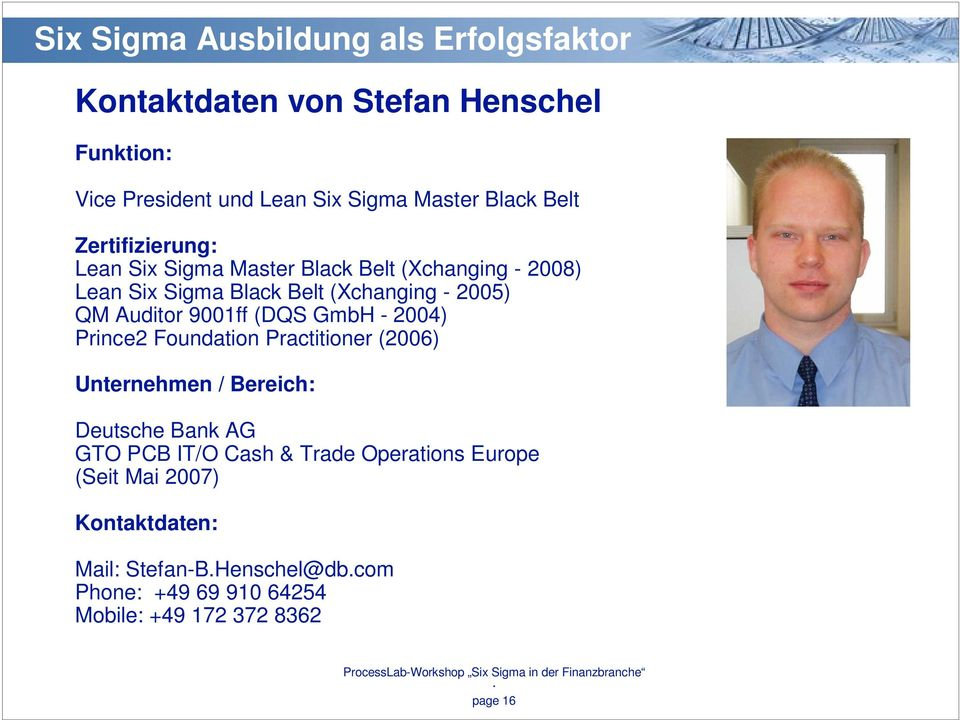 2004) Prince2 Foundation Practitioner (2006) Unternehmen / Bereich: Deutsche Bank AG GTO PCB IT/O Cash & Trade