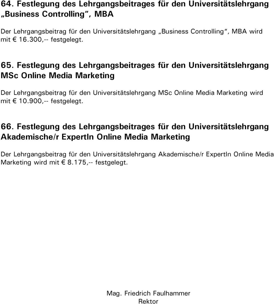 Festlegung des Lehrgangsbeitrages für den Universitätslehrgang MSc Online Media Marketing Der Lehrgangsbeitrag für den Universitätslehrgang MSc Online Media Marketing